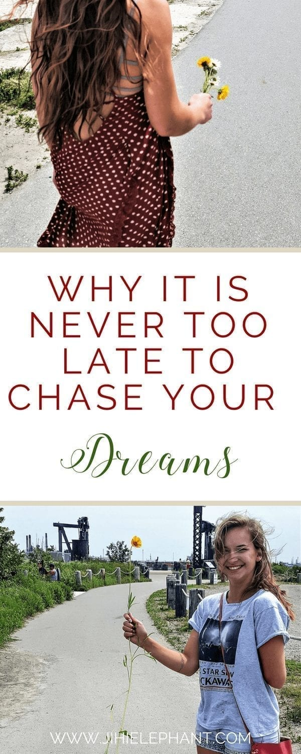 Why It Is Never Too Late to Chase Your Dreams
