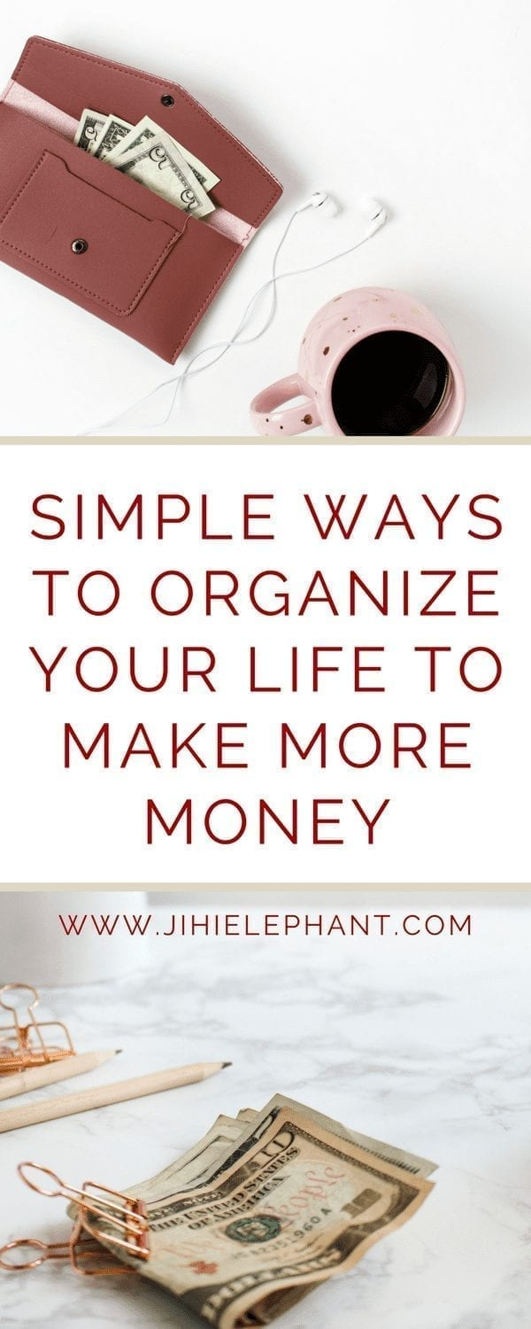 Simple Ways to Organize your Life to Make More Money