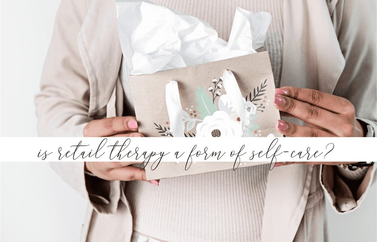 Retail therapy is the act of shopping to make you feel good. Can retail therapy be considered a legitimate form of self-care?