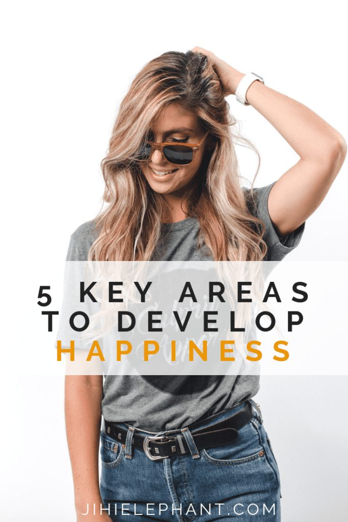 Why You Should Develop Happiness In These 5 Key Areas & How To Do It