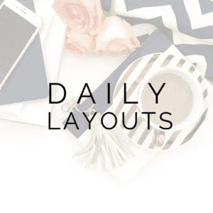 Daily Layouts